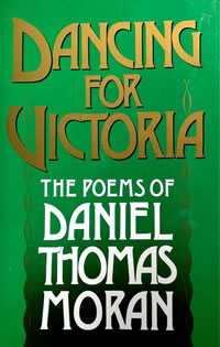 Dancing for Victoria, The Poems of Daniel Thomas Moran.